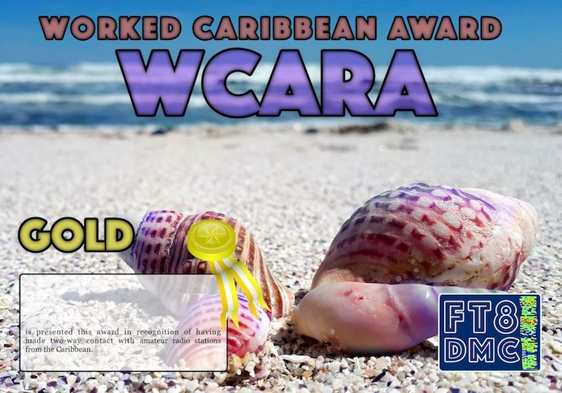 WCARA WORKED CARIBBEAN AWARD, AWARD MANAGER YE1AR IN RECOGNITION OF INTERNATIONAL TWO-WAY FT8 AMATEUR RADIO COMMUNICATION, THE FT8 DIGITAL MODE CLUB (FT8DMC) ISSUES THE WORKED CARIBBEAN AWARD CERTIFICATES TO AMATEUR RADIO STATIONS OF THE WORLD. QUALIFICATION FOR THE WCSA AWARD IS BASED ON AN EXAMINATION BY THE WCARA AWARD MANAGER, FROM QSOS THAT THE APPLICANT HAS MADE WITH AMATEUR RADIO STATIONS OF 6Y, 8P, 9Y, C6, CM, FG, FJ, FM, FS, HH, HI, J3, J6, J7, J8, KG4, KP1, KP2, KP4, KP5, P4, PJ2, PJ4, PJ5, PJ7, V2, V4, VP2E, VP2M, VP2V, VP5, YV0, ZF ENTITIES. ALL CONTACTS MUST BE MADE FROM THE SAME COUNTRY. BAND ENDORSEMENTS FOR 6, 10, 12, 15, 17, 20, 30, 40, 60, 80 AND 160M AVAILABLE  FOLLOWING LEVELS AVAILABLE: BONZE 10 SILVER 20 GOLD ALL CAREBBEAN COUNTRIES WORKED. ALL CONTACTS MUST BE MADE FROM THE SAME COUNTRY (DXCC-ENTITY).