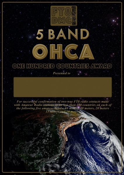 5 Band OHCA Award Manager A92AA In recognition of international two-way FT8 amateur radio communication, the FT8 Digital Mode Club (FT8DMC) issues 5 Band One Hundered Countries certificates to amateur radio stations of the world. Qualification for the FT8 5 Band One Hundred Countries award is based on an examination by the FT8 Award Manager, from QSOs that the applicant has made with amateur stations from minimum 100 different countries according the actual DXCC list on all classic bands: 10,15,20,40 and 80m. All contacts must be made from the same country.