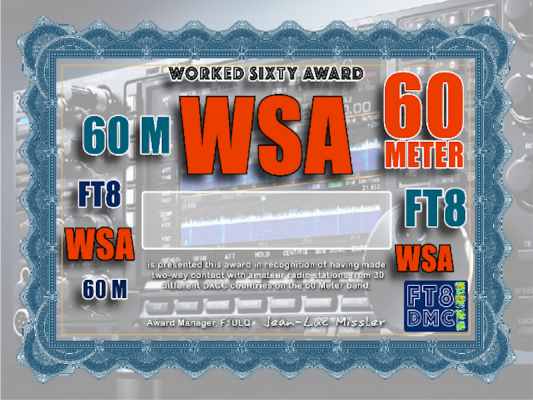 WSA Award Manager F1ULQ In recognition of international two-way FT8 amateur radio communication, the FT8 Digital Mode Club (FT8DMC) issues the Worked-Sixty-Award certificates to amateur radio stations of the world. Qualification for the FT8 WSA award is based on an examination by the FT8 WSA Award Manager, from QSOs that the applicant has made contacts with amateur radio stations from 30 different DXCC countries on the 60 Meter band. All contacts must be made from the same country. Endorsements; 60, 90  Countries worked