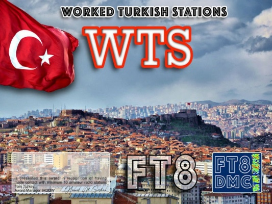WTS Award Manager 9K2OW In recognition of international two-way FT8 amateur radio communication, the FT8 Digital Mode Club (FT8DMC) issues Worked-Turkish-Stations certificates to amateur radio stations of the world. Qualification for the FT8 WTS award is based on an examination by the FT8 WTS Award Manager, from QSOs that the applicant has to prove that he has made contact with at least 10 different amateur radio stations from Turkey. All contacts must be made from the same country. Band endorsements for 2, 4, 6, 10, 12, 15, 17, 20, 30, 40, 60, 80 and 160m available.
