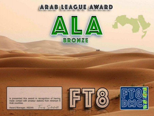 ALA Award Manager A92AA In recognition of international two-way FT8 amateur radio communication, the FT8 Digital Mode Club (FT8DMC) issues Arab-League-Award certificates to amateur radio stations and SWL of the world. Qualification for the FT8 ALA award is based on an examination by the FT8 ALA Award Manager. The applicant has to prove that he has made contact with amateur radio stations from Arab countries: 7O, 9K, A4, A6, A7, A9, HZ, YI, SU, 7X, 5A, 5T, ST, 3V, CN, D6, J2, T5, E4, JY, OD, YK. All contacts must be made from the same country (DXCC-entity). Following levels available: Bonze 6, Silver 12, Gold 18 and Platinum ALL Arab countries worked.