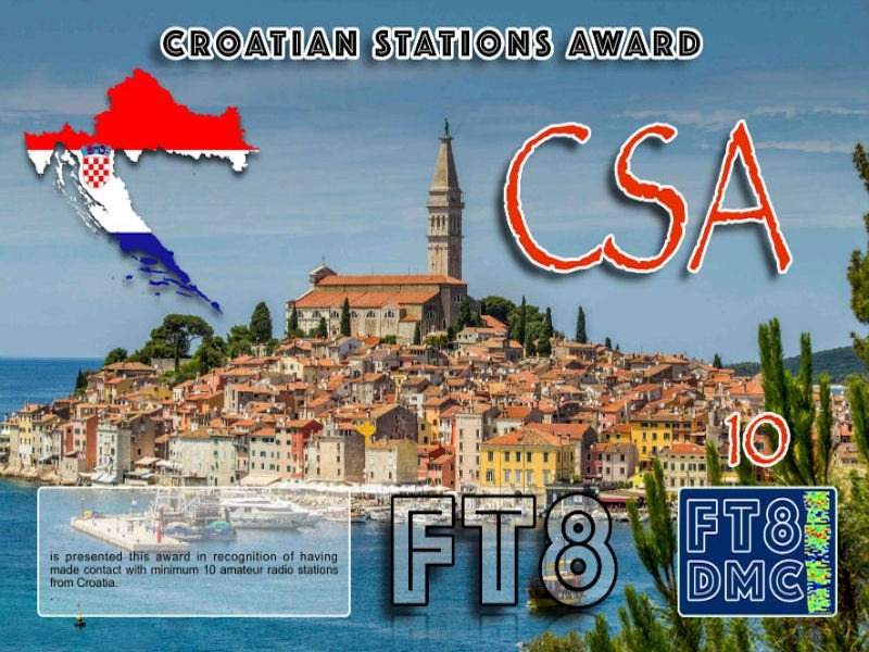 CSA Award Manager DK5UR In recognition of international two-way FT8 amateur radio communication, the FT8 Digital Mode Club (FT8DMC) issues Croatian-Stations-Award certificates to amateur radio stations and SWL of the world. Qualification for the FT8 CSA award is based on an examination by the FT8 HSA Award Manager. The applicant has to prove that he has made contact with at least 10 different amateur radio stations from Croatia. All contacts must be made from the same country (DXCC entity). Levels: CLASSIII: 10Stationsworked CLASS II: 25 Stations worked CLASS I: 50 Stations worked