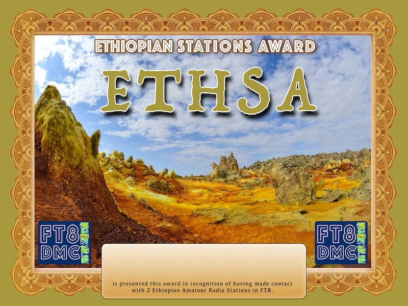 ETHSA Award Manager A92AA  In recognition of international two-way FT8 amateur radio communication, the FT8 Digital Mode Club (FT8DMC) issues Ethiopian-Stations-Award certificates to amateur radio stations and SWL of the world. Qualification for the FT8 ETHSA award is based on an examination by the FT8 ETHSA Award Manager. The applicant has to prove that he has made contact with at least 2 different amateur radio stations from Ethiopia. All contacts must be made from the same country (DXCC entity).