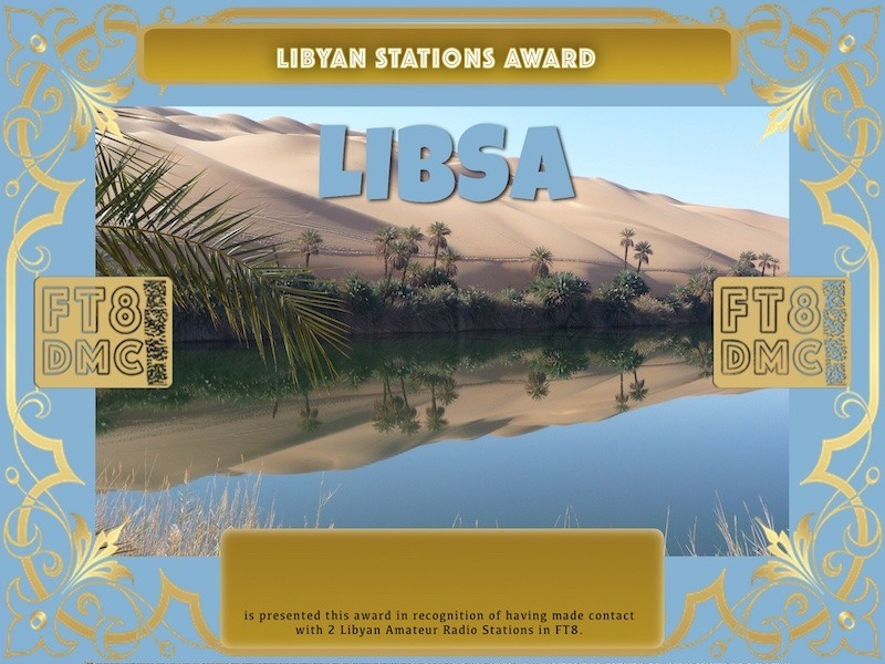 LIBSA Award Manager A92AA In recognition of international two-way FT8 amateur radio communication, the FT8 Digital Mode Club (FT8DMC) issues Libyan-Stations-Award certificates to amateur radio stations and SWL of the world. Qualification for the FT8 LIBSA award is based on an examination by the FT8 LIBSA Award Manager. The applicant has to prove that he has made contact with at least 2 different amateur radio stations from Libya. All contacts must be made from the same country (DXCC entity).