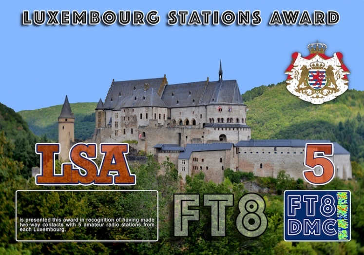 LSA  Award Manager DJ6OI in  recognition of international two-way FT8 amateur radio communication, the FT8 Digital Mode Club (FT8DMC) issues Luxembourg-Stations-Award certificates to amateur radio stations and SWL of the world. Qualification for the FT8 LSA award is based on an examination by the FT8 LSA Award Manager. The applicant has to prove that he has made contact with at least 5 different amateur radio stations from Luxembourg. All contacts must be made from the same country (DXCC entity). Classes available : 5, 10, 15 stations worked