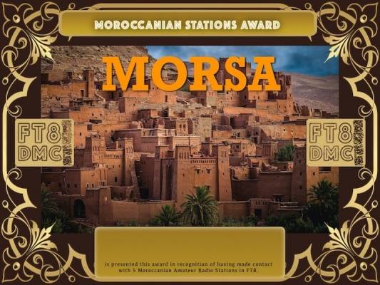 MORSA Award Manager A92AA recognition of international two-way FT8 amateur radio communication, the FT8 Digital Mode Club (FT8DMC) issues Morocconian-Stations-Award certificates to amateur radio stations and SWL of the world. Qualification for the FT8 MORSA award is based on an examination by the FT8 MORSA Award Manager. The applicant has to prove that he has made contact with at least 5 different amateur radio stations from Morocco. All contacts must be made from the same country (DXCC entity).Following levels available: Bonze 5, Silver 10, Gold 25, Platinum 50