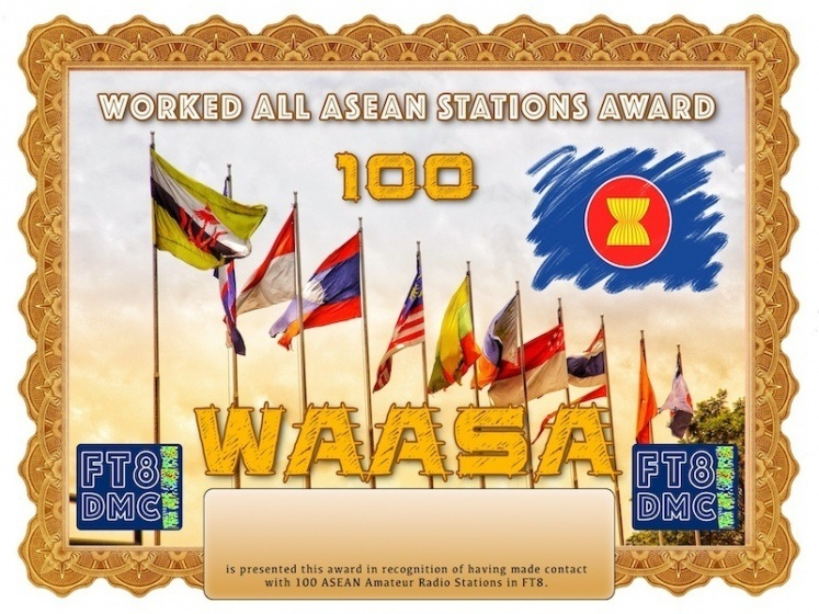 WAASA Award Manager YE1AR In recognition of international two-way FT8 amateur radio communication, the FT8 Digital Mode Club (FT8DMC) issues Worked-All-ASEAN-Stations-Award certificates to amateur radio stations and SWL of the world. Qualification for the FT8 WAASA award is based on an examination by the FT8 WA ASA Award Manager. The applicant has to prove that he has made contact with at least 100 different amateur radio stations from ASEAN countries. All contacts must be made from the same country (DXCC entity). Levels 100, 200, 300, 400, 500, 600, 700, 800, 900, 1000