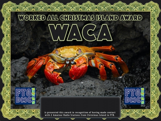 WACA Award Manager ZL1MVL In recognition of international two-way FT8 amateur radio communication, the FT8 Digital Mode Club (FT8DMC) issues Worked-All-Christmas-Island-Award certificates to amateur radio stations and SWL of the world. Qualification for the FT8 WACA award is based on an examination by the FT8 WACA Award Manager. The applicant has to prove that he has made contact with at least 2 different amateur radio stations from Christmas Island. All contacts must be made from the same country (DXCC entity)