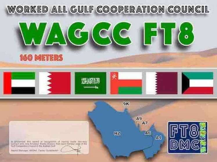 WAGCC Award Manager A92AA In recognition of international two-way FT8 amateur radio communication, the FT8 Digital Mode Club (FT8DMC) issues Worked-All-Gulf-Cooperation-Council certificates to amateur radio stations of the world. Qualification for the FT8 WAGCC award is based on an examination by the FT8 WAGCC Award Manager, from QSOs that the applicant has made contact with one amateur radio station from each member state of the Gulf Cooperation Council in the Arabian Gulf . All contacts must be made from the same country. Band endorsements for 10, 12, 15, 17, 20, 40, 80 and 160m available.Following levels available: Bonze 5, Silver 10, Gold 15, Platinum 20