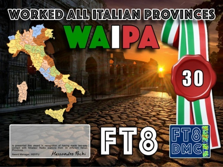 "WAIPA Award Manager IK8YFU In recognition of international two-way FT8 amateur radio communication, the FT8 Digital Mode Club (FT8DMC) issues Worked-All-Italian-Provinces certificates to amateur radio stations of the world. Qualification for the FT8 WAIPA award is based on an examination by the FT8 WAIPA Award Manager, from QSOs that the applicant has made with one amateur radio station from 30 (50,80,ALL) different Italian Provinces. All contacts must be made from the same country. Attention: ""Please make sure that the «COMMENT» field in your log contains the contacted station's province designator as per the list starting with a hash mark and ""IT"". For example – if you made a QSO with a station working from Casteltermini in province Agrigento your comment field should be #ITAG. This is a mandatory requirement to make able the manager's software to check your application correctly."""