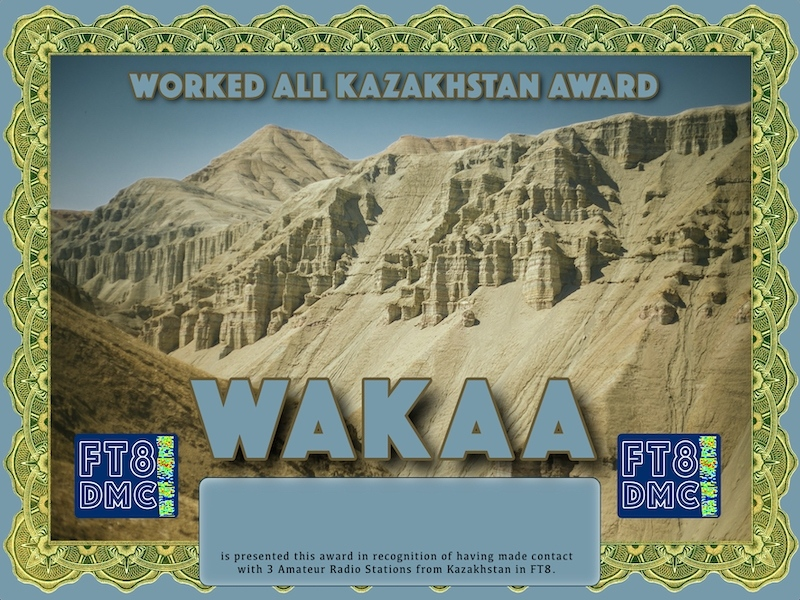WAKAA Award Manager 9K2OW In recognition of international two-way FT8 amateur radio communication, the FT8 Digital Mode Club (FT8DMC) issues Worked-All-Kazakhstan-Award certificates to amateur radio stations and SWL of the world. Qualification for the FT8 WAKAA award is based on an examination by the FT8 WAKAA Award Manager. The applicant has to prove that he has made contact with at least 3 different amateur radio stations from Kazakhstan. All contacts must be made from the same country (DXCC entity)