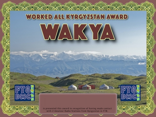 WAKYA Award Manager 9K2OW In recognition of international two-way FT8 amateur radio communication, the FT8 Digital Mode Club (FT8DMC) issues Worked-All-Kyrgyzstan-Award certificates to amateur radio stations and SWL of the world. Qualification for the FT8 WAKYA award is based on an examination by the FT8 WAKYA Award Manager. The applicant has to prove that he has made contact with at least 2 different amateur radio stations from Kyrgyzstan. All contacts must be made from the same country (DXCC entity)