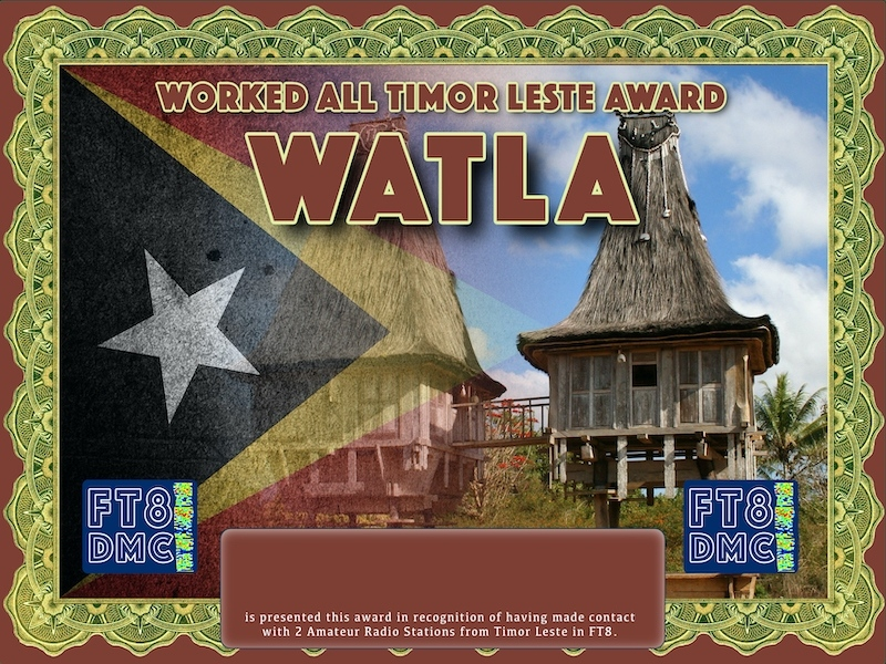 WATLA Award Manager ZL1MVL In recognition of international two-way FT8 amateur radio communication, the FT8 Digital Mode Club (FT8DMC) issues Worked-All-Timor Leste-Award certificates to amateur radio stations and SWL of the world. Qualification for the FT8 WATLA award is based on an examination by the FT8 WATLA Award Manager. The applicant has to prove that he has made contact with at least 2 different amateur radio stations from Timor Leste. All contacts must be made from the same country (DXCC entity)