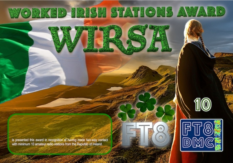 WIRSA Award Manager ZL1MVL In recognition of international two-way FT8 amateur radio communication, the FT8 Digital Mode Club (FT8DMC) issues Irish-Stations-Award certificates to amateur radio stations and SWL of the world. Qualification for the FT8 WIRSA  award is based on an examination by the FT8 WIRSA  Award Manager. The applicant has to prove that he has made contact with at least 10 different amateur radio stations from the Republic of Ireland. All contacts must be made from the same country (DXCC entity). Levels: CLASSIII: 10Stationsworked CLASS II: 25 Stations worked CLASS I: 50 Stations worked
