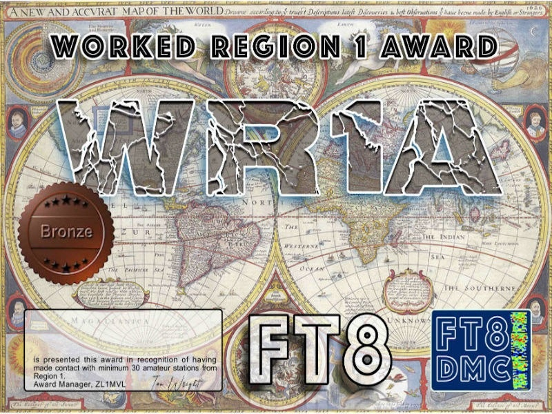 WR1A Award Manager ZL1MVL In recognition of international two-way FT8 amateur radio communication, the FT8 Digital Mode Club (FT8DMC) issues Worked-Region1-Award certificates to amateur radio stations and SWL of the world. Qualification for the FT8 WR1A award is based on an examination by the FT8 WR1A Award Manager, from QSOs that the applicant has made with minimum 30 Region 1 countries. All contacts must be made from the same country (DXCC-entity). Levels: Bronze 30, Silver 60, Gold 90, Platinum ALL. DXCCs:3A,3B8,3C,3DA,3V,3X,4J,4L,5A,5B,5H,5N,5R,5T,5U,5V,5X,5Z,6W,7P,7Q, 7X,9A,9G,9H,9J,9L,9Q,9U,9X,A2,C3,C5,C9,CN,CT,D2,D4,D6,DL,E3, E7, EA,EI,EK,EL, ER,ES,ET,EU,EX,EY,EZ,F,G,HA,HB,HB0,HV,I,J2,J5,LA,LX,LY,LZ,OE,OH,OK,OM, ON,OZ,PA,S5,S7,S9,SM,SP,ST,SU,SV,T5,T7,TA,TF,TJ,TL,TN,TR,TT,TU,TY, TZ,UA,UJ,UN,UR,V5,XT,YL,YO,YU,Z2,Z3,Z6,Z8,ZA,ZS