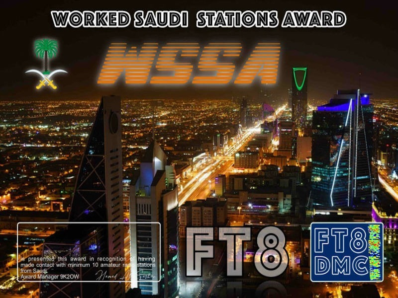 WSSAAward Manager 9K2OW In recognition of international two-way FT8 amateur radio communication, the FT8 Digital Mode Club (FT8DMC) issues Worked-Saudi-Stations certificates to amateur radio stations and SWL of the world. Qualification for the FT8 WSSA award is based on an examination by the FT8 WSSA Award Manager. The applicant has to prove that he has made contact with at least 10 different amateur radio stations from Saudi. All contacts must be made from the same country (DXCC entity). Band endorsements for 2, 10, 12, 15, 17, 20, 40, 80 and 160m available.