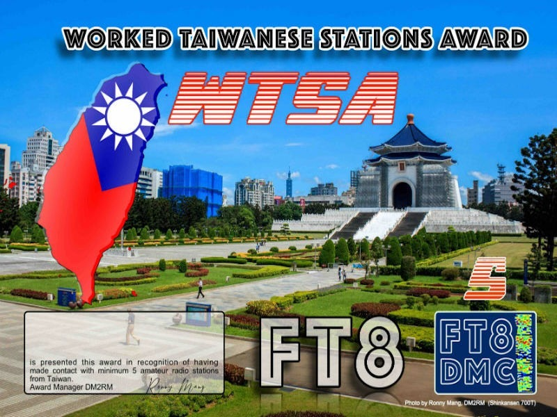 WTSA Award Manager DM2RM In recognition of international two-way FT8 amateur radio communication, the FT8 Digital Mode Club (FT8DMC) issues Worked-Taiwanese-Stations-Award certificates to amateur radio stations and SWL of the world. Qualification for the FT8 WTSA award is based on an examination by the FT8 WTSA Award Manager. The applicant has to prove that he has made contact with at least 5 different amateur radio stations from Taiwan. All contacts must be made from the same country (DXCC entity). Band endorsements for 2, 4, 6, 10, 12, 15, 17, 20, 30, 40, 60, 80 and 160m available. Levels: CLASS III: 5 Stations worked CLASS II: 25 Stations worked CLASS I: 50 Stations worked