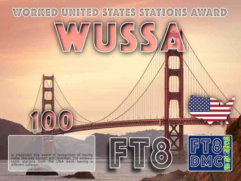 WUSSA Award Manager 9K2OW In recognition of international two-way FT8 amateur radio communication, the FT8 Digital Mode Club (FT8DMC) issues Worked-United-States-Stations-Award certificates to amateur radio stations and SWL of the world. Qualification for the FT8 WUSSA award is based on an examination by the FT8 WUSSA Award Manager. The applicant has to prove that he has made contact with minimum 100 different amateur radio stations from the United States of America each having a different callsign. All contacts must be made from the same country (DXCC entity). Levels: 100, 200, 300, 400, 500, 600, 700, 800, 900, 1000, 1500, 2000, 2500, 3000, 3500, 4000, 4500, 5000, 6000, 7000, 8000, 9000, 10000